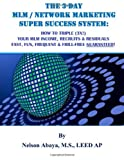 the 3 day mlm network marketing super success system how to triple 3x your mlm income recruits residuals fast fun frequent frill free guaranteed paperback 2012 author nelson abaya