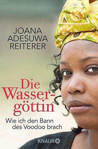 Die Wassergöttin: Wie ich den Bann des Voodoo brach Taschenbuch – 1. Dezember 2015 Joana Adesuwa Reiterer Knaur TB 3426787857 Belletristik / Biographien