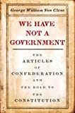 img - for We Have Not a Government: The Articles of Confederation and the Road to the Constitution book / textbook / text book