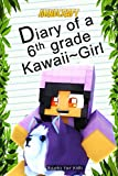Books for Kids: Minecraft Diary of a 6th Grade Kawaii~Girl (a hilarious adventure for children ages 9-12)