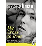 img - for [(My Cross to Bear )] [Author: Gregg Allman] [May-2012] book / textbook / text book