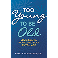 Too Young to Be Old: Love, Learn, Work, and Play as You Age (LifeTools: Books for the General Public) (English Edition)