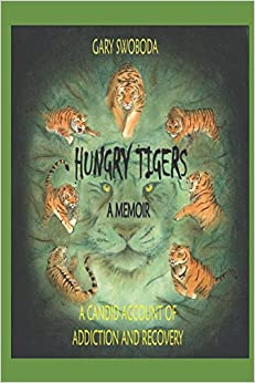 Hungry Tigers: A Candid Account of Addiction and Recovery