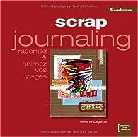 Scrap journaling : Racontez et animez vos pages par Mélanie Lagarde