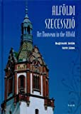 img - for Art Nouveau in the Alfold - Alfoldi Szecesszio (Hungarian & English Text) book / textbook / text book
