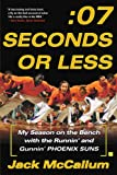 Front cover for the book Seven Seconds or Less: My Season on the Bench with the Runnin' and Gunnin' Phoenix Suns by Jack McCallum