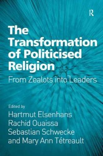 The Transformation of Politicised Religion: From Zealots into Leaders by Hartmut Elsenhans (2015-01-28)