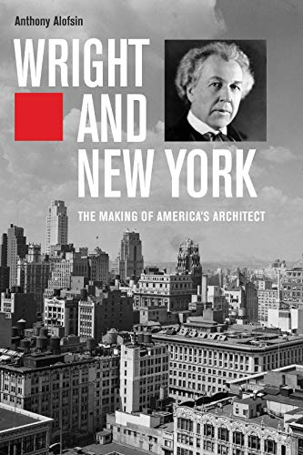 Wright and New York: The Making of America's Architect ()