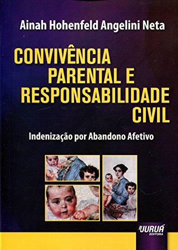 Convivência Parental e Responsabilidade Civil. Indenização por Abandono Afetivo