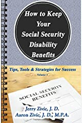 How to Keep Your Social Security Disability Benefits: Tips, Tools & Strategies for Success (Volume 1) Paperback