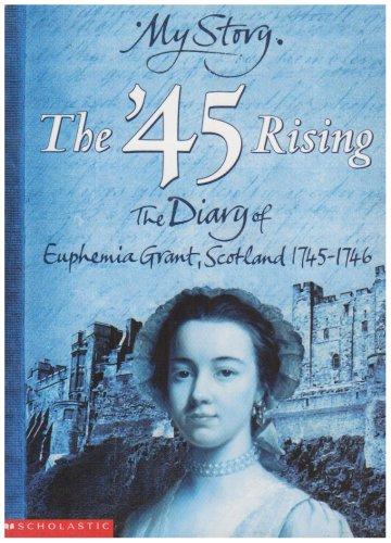 Read Online '45 Rising; The Diary of Euphemia Grant, Scotland 1745-1746 (My Story) PDF