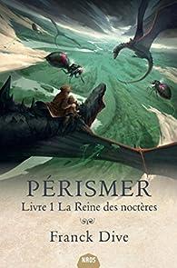 Pérismer, tome 1 : La reine des Noctères par Dive