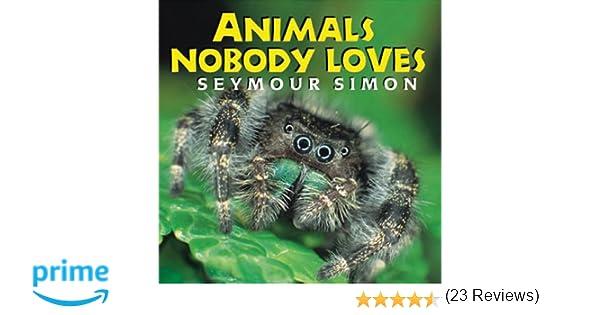 Animals Nobody Loves: Seymour Simon: 9781587171550: Amazon.com: Books
