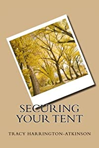 Securing Your Tent by Tracy Harrington-Atkinson (2015-08-16)