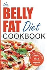 Belly Fat Diet Cookbook: 105 Easy and Delicious Recipes to Lose Your Belly, Shed Excess Weight, Improve Health Paperback