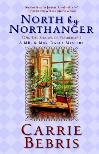 North By Northanger, or The Shades of Pemberley: A Mr. & Mrs. Darcy Mystery (Mr. and Mrs. Darcy Mysteries Book 3)