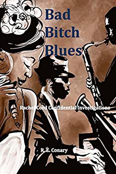 Bad Bitch Blues: Rachel Cord Confidential Investigations by [Conary, R. E.]