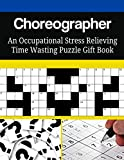 Choreographer An Occupational Stress Relieving Time Wasting Puzzle Gift Book