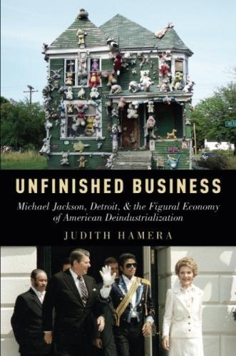 Search : Unfinished Business: Michael Jackson, Detroit, and the Figural Economy of American Deindustrialization