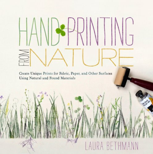 Hand Printing from Nature: Create Unique Prints for Fabric, Paper, and Other Surfaces Using Natural and Found Materials -