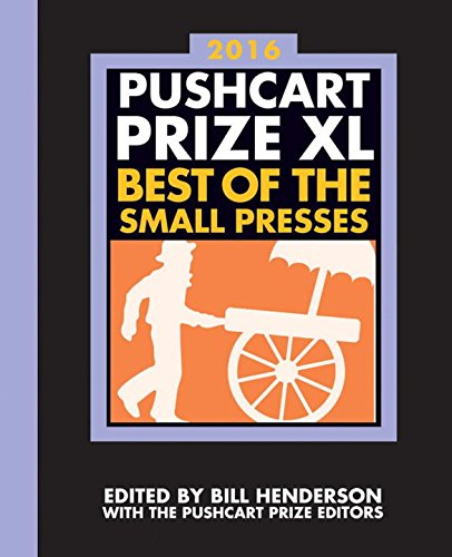 40: The Pushcart Prize XL: Best of the Small Presses 2016 Edition (2016 Edition)  (The Pushcart Prize)