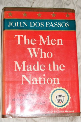 The Men Who Made The Nation by John Dos Passos