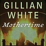 Mothertime: A Novel | Gillian White