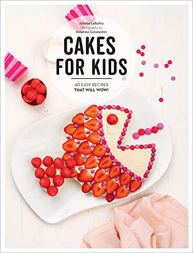 Cakes for Kids: 40 Easy Recipes That Will Wow! by Juliette Lalbaltry