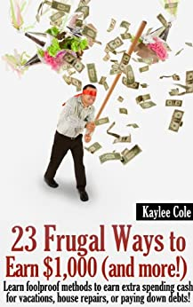 23 Frugal Ways to Earn $1,000 (and More..) by [Cole, Kaylee]