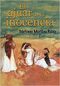 El Ajuar de la Inocencia (Spanish Edition): Ildefonso Morillas Pulido