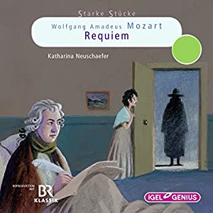 Wolfgang Amadeus Mozart: Requiem (Starke Stücke) Hörspiel