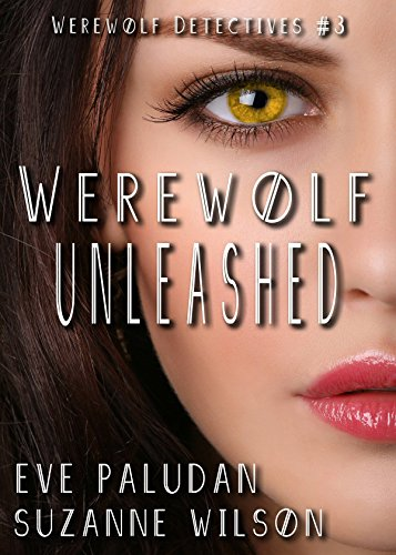 Werewolf Unleashed (Werewolf Detectives - Book 3