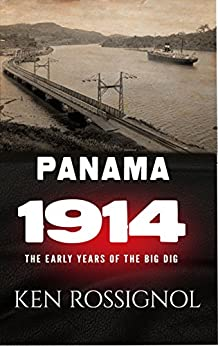 Panama 1914 - The Early Years of the Big Dig: The early years of the Big Dig by [Rossignol, Ken]