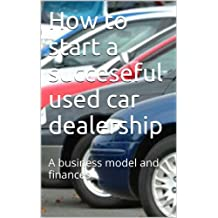 How to start a succeseful used car dealership: The business model and finances
