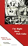 I'm Right Here, Fish-Cake, Jeffrey Shaffer, 0945774303