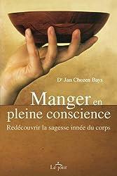 Manger en pleine conscience : Redécouvrir la sagesse innée du corps