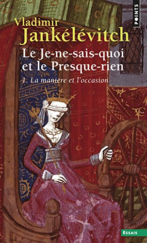 Je-Ne-Sais-Quoi Et Le Presque-Rien . La Mani're Et L'Occasion(le) T1 (English and French Edition)