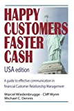 Happy Customers Faster Cash USA edition: A guide to effective communication in financial Customer Relationship Management