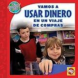 Vamos a usar dinero en un viaje de compras / Using Money on a Shopping Trip (Las Matematicas En Nuestro Mundo Nivel 2 / Math in Our World Level 2) (Spanish Edition)
