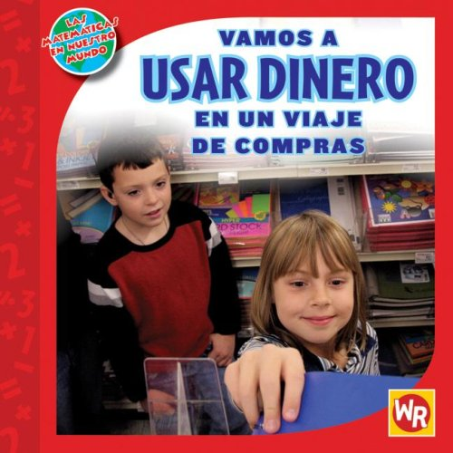 Vamos a usar dinero en un viaje de compras / Using Money on a Shopping Trip (Las Matematicas En Nuestro Mundo Nivel 2 / Math in Our World Level 2) (Spanish Edition) by Brand: Weekly Reader Early Learning