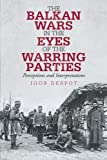 The Balkan Wars in the Eyes of the Warring Parties, Igor Despot, 1475947038