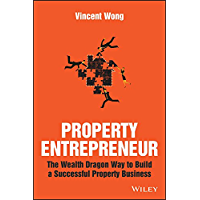 Property Entrepreneur: The Wealth Dragon Way to Build a Successful Property Business (English Edition)