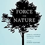 A Force for Nature: The Story of the National Resources Defense Council and Its Fight to Save Our Planet | John H. Adams,Patricia Adams,George Black