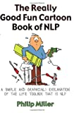 The Really Good Fun Cartoon Book of NLP, Philip Miller, 1845901150