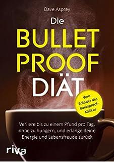 Die Bulletproof-Diät: Verliere bis zu einem Pfund pro Tag, ohne zu hungern