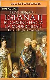 Breve Historia de España II: El Camino Hacia La Modernidad: Amazon.es: Fernandez, Luis Enrique, Prieto, Alan: Libros