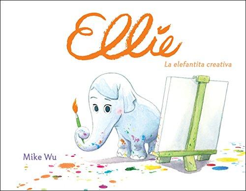 Ellie. La elefantita creativa / Ellie (Spanish Edition) -