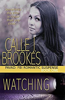 Watching (PAVAD: FBI Romantic Suspense Book 1) by [Brookes, Calle J.]