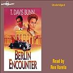 Berlin Encounter: Destiny, Book 4 | T. Davis Bunn