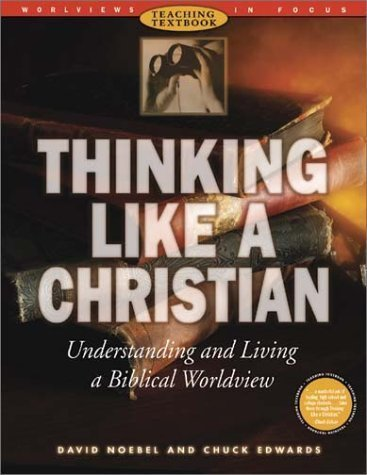 Thinking Like a Christian: Understanding and Living a Biblical Worldview [With CDROM] (Worldviews in Focus Series) by Noebel, David, Edwards, Chuck Teacher's Guide Edition (9/1/2002)